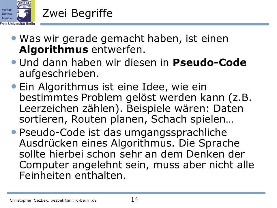 Zwei Begriffe Was wir gerade gemacht haben, ist einen Algorithmus entwerfen. Und dann haben wir diesen in Pseudo-Code aufgeschrieben.