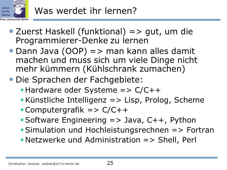 Was werdet ihr lernen Zuerst Haskell (funktional) => gut, um die Programmierer-Denke zu lernen.