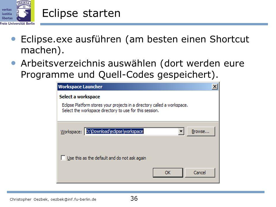Eclipse starten Eclipse.exe ausführen (am besten einen Shortcut machen).