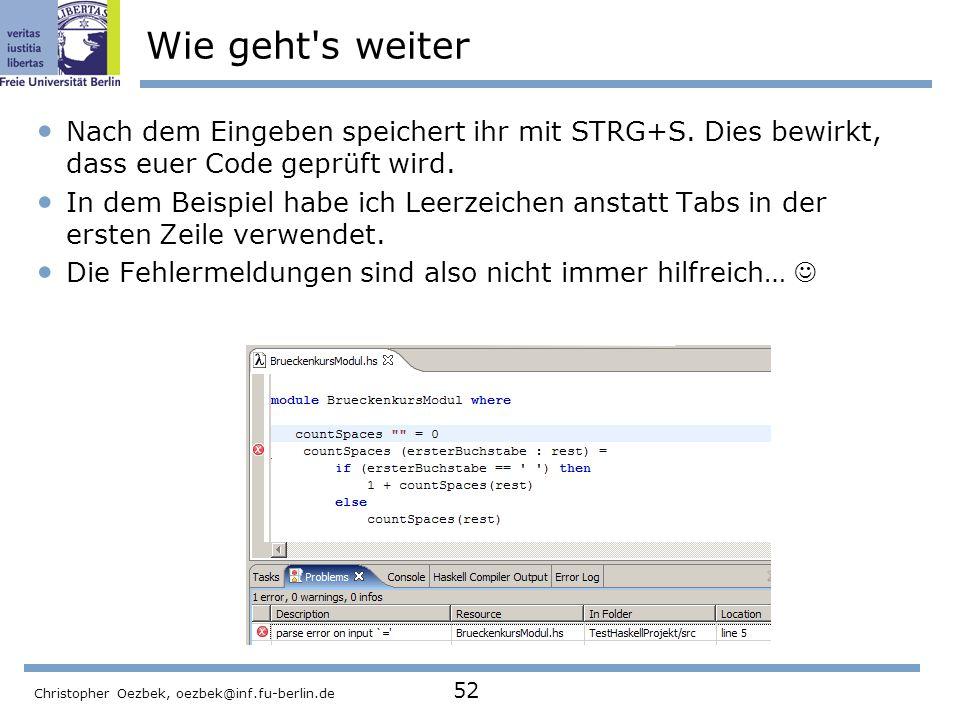 Wie geht s weiter Nach dem Eingeben speichert ihr mit STRG+S. Dies bewirkt, dass euer Code geprüft wird.