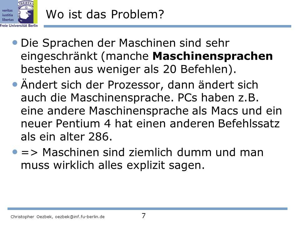 Wo ist das Problem Die Sprachen der Maschinen sind sehr eingeschränkt (manche Maschinensprachen bestehen aus weniger als 20 Befehlen).