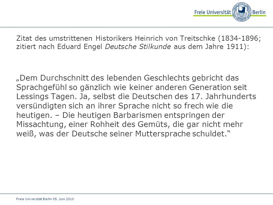 Zitat des umstrittenen Historikers Heinrich von Treitschke (1834-1896; zitiert nach Eduard Engel Deutsche Stilkunde aus dem Jahre 1911):