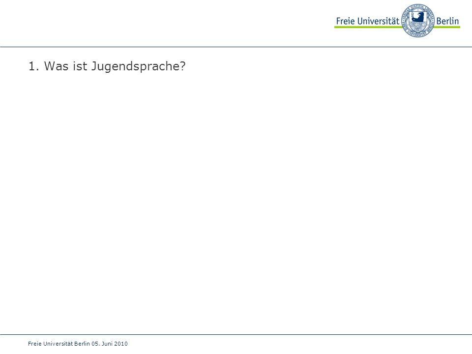 1. Was ist Jugendsprache Freie Universität Berlin 05. Juni 2010