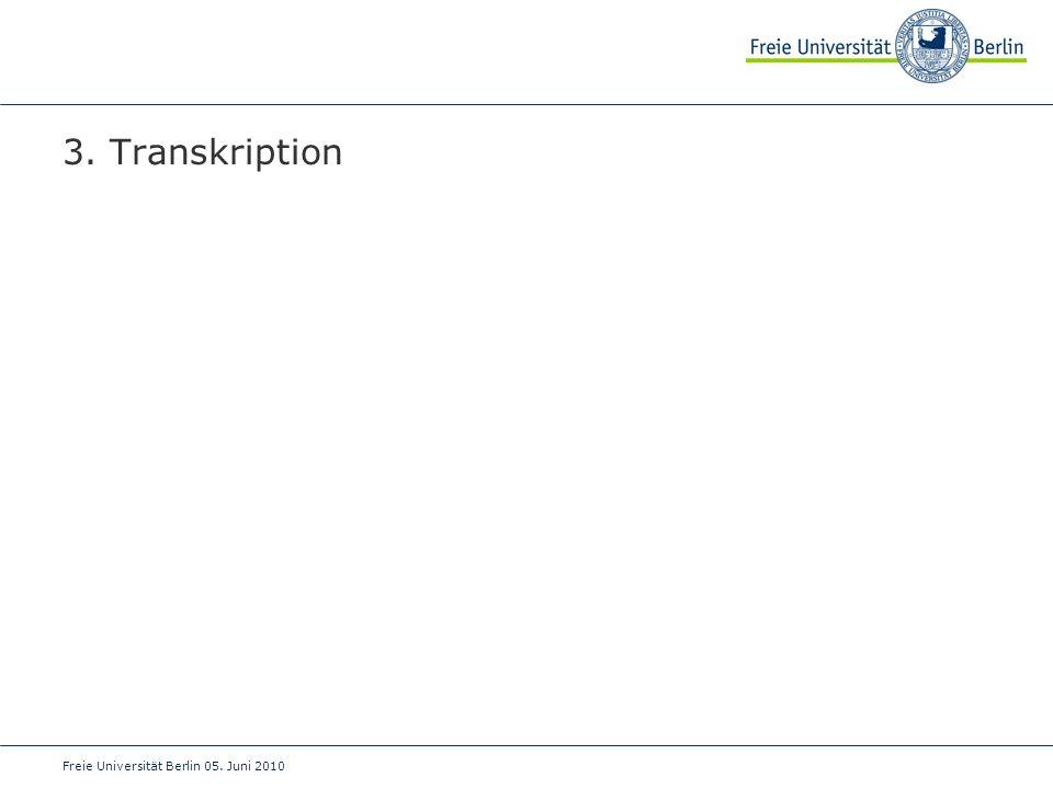 3. Transkription Freie Universität Berlin 05. Juni 2010