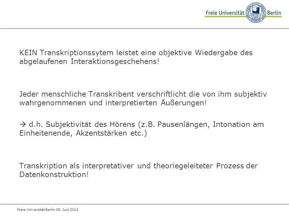 KEIN Transkriptionssytem leistet eine objektive Wiedergabe des abgelaufenen Interaktionsgeschehens!