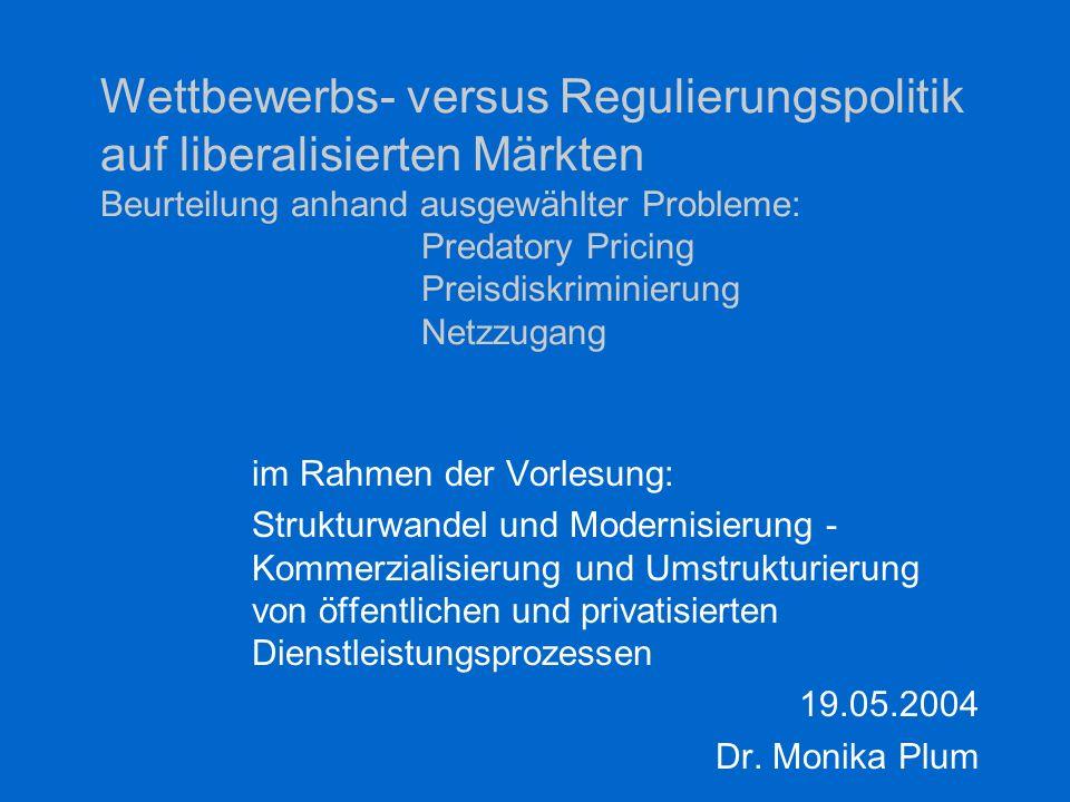 Wettbewerbs- versus Regulierungspolitik auf liberalisierten Märkten Beurteilung anhand ausgewählter Probleme: Predatory Pricing Preisdiskriminierung Netzzugang