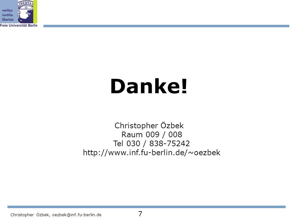 Danke. Christopher Özbek Raum 009 / 008 Tel 030 / 838-75242 http://www