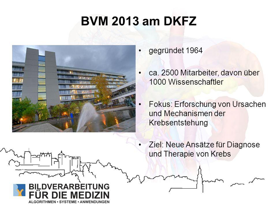 BVM 2013 am DKFZ gegründet 1964. ca. 2500 Mitarbeiter, davon über 1000 Wissenschaftler.