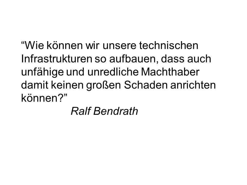 Wie können wir unsere technischen Infrastrukturen so aufbauen, dass auch unfähige und unredliche Machthaber damit keinen großen Schaden anrichten können Ralf Bendrath
