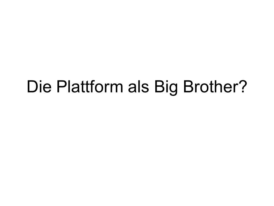 Die Plattform als Big Brother