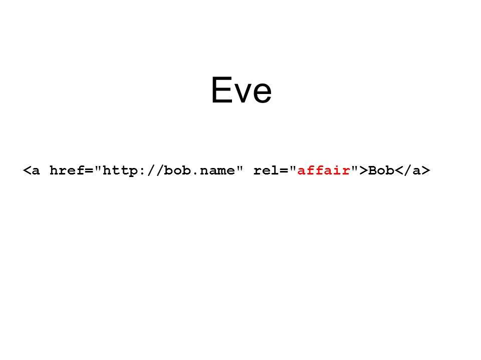 Eve <a href= http://bob.name rel= affair >Bob</a>