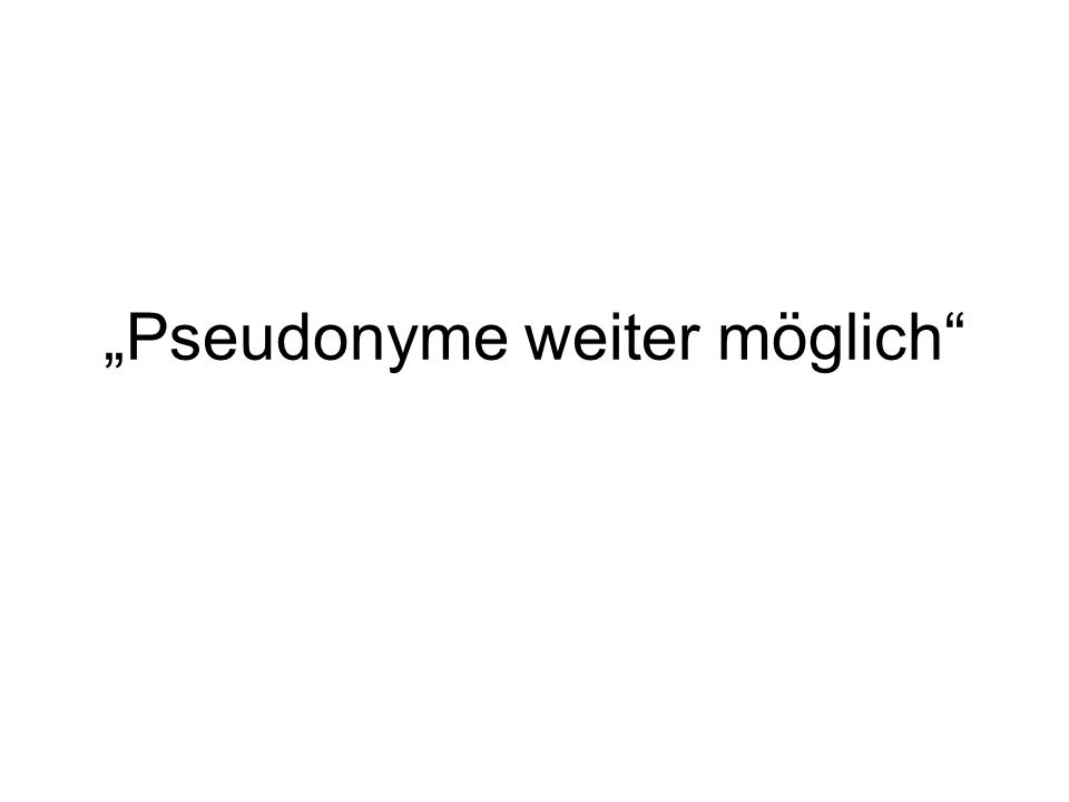 """""""Pseudonyme weiter möglich"""