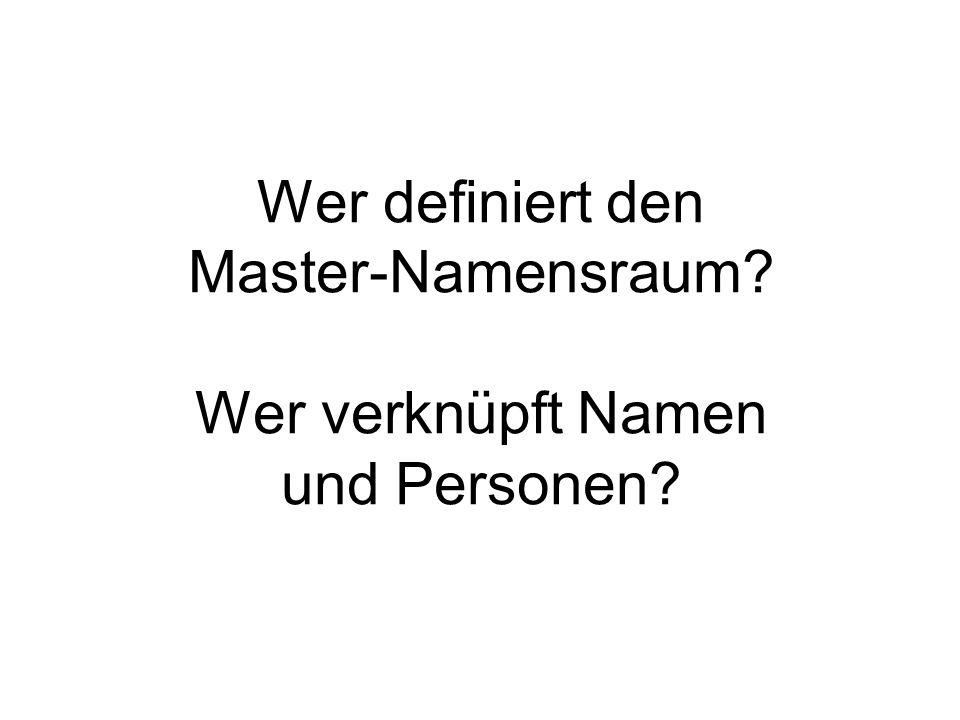 Wer definiert den Master-Namensraum Wer verknüpft Namen und Personen