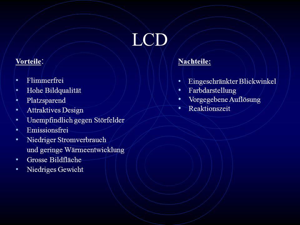 LCD Vorteile: Nachteile: Flimmerfrei Hohe Bildqualität Platzsparend