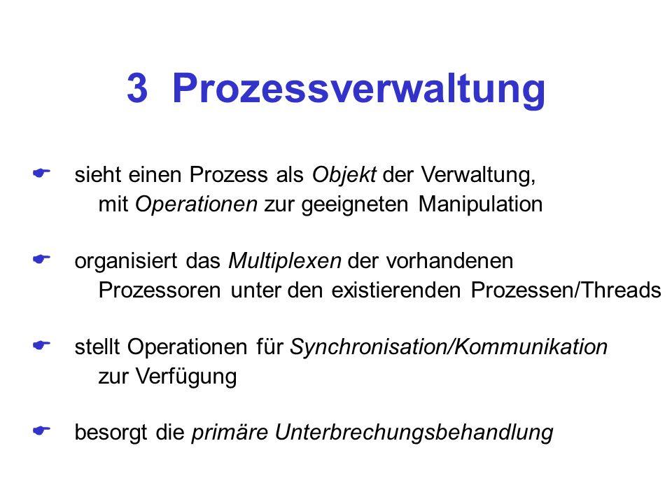 3 Prozessverwaltung  sieht einen Prozess als Objekt der Verwaltung,