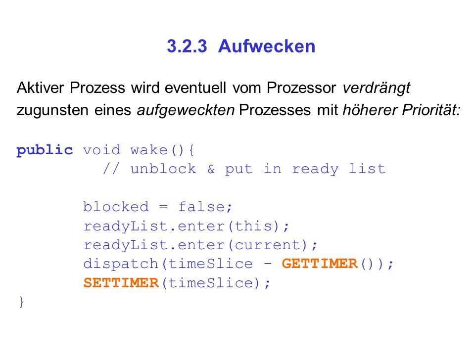 3.2.3 Aufwecken Aktiver Prozess wird eventuell vom Prozessor verdrängt