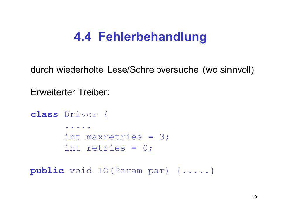 4.4 Fehlerbehandlung durch wiederholte Lese/Schreibversuche (wo sinnvoll) Erweiterter Treiber: class Driver {