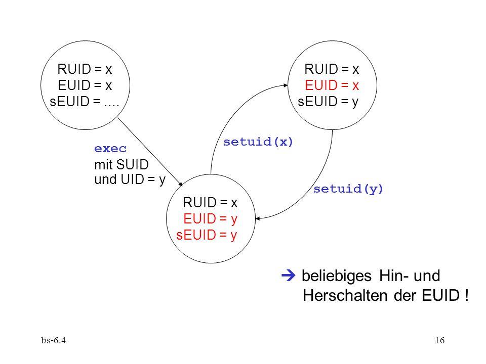  beliebiges Hin- und Herschalten der EUID ! RUID = x EUID = x