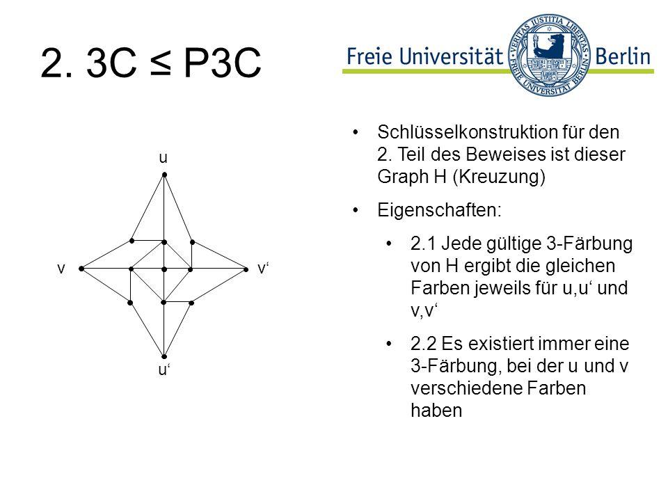 2. 3C ≤ P3C Schlüsselkonstruktion für den 2. Teil des Beweises ist dieser Graph H (Kreuzung) Eigenschaften: