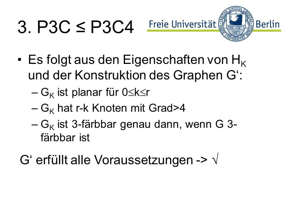 3. P3C ≤ P3C4 Es folgt aus den Eigenschaften von HK und der Konstruktion des Graphen G': GK ist planar für 0kr.