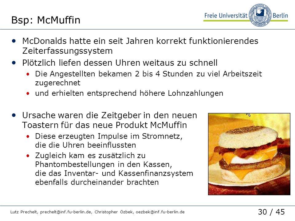Bsp: McMuffin McDonalds hatte ein seit Jahren korrekt funktionierendes Zeiterfassungssystem. Plötzlich liefen dessen Uhren weitaus zu schnell.