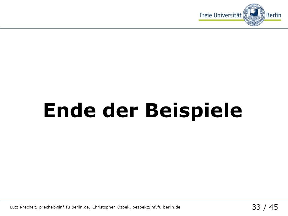 Ende der Beispiele Lutz Prechelt, prechelt@inf.fu-berlin.de, Christopher Özbek, oezbek@inf.fu-berlin.de.
