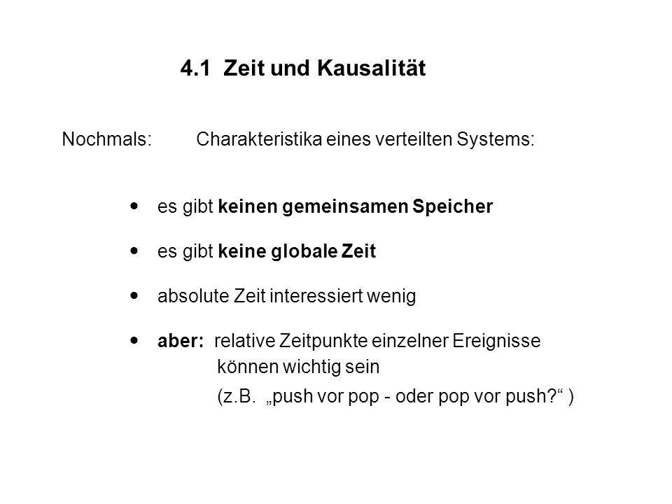 4.1 Zeit und Kausalität Nochmals: Charakteristika eines verteilten Systems:  es gibt keinen gemeinsamen Speicher.