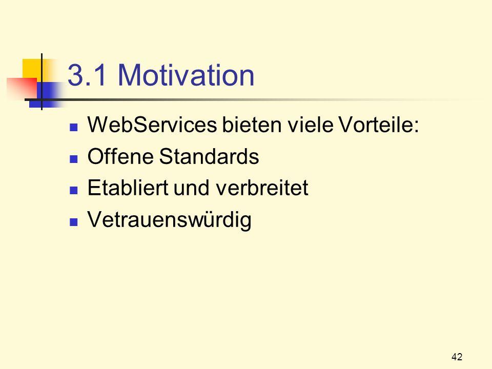 3.1 Motivation WebServices bieten viele Vorteile: Offene Standards