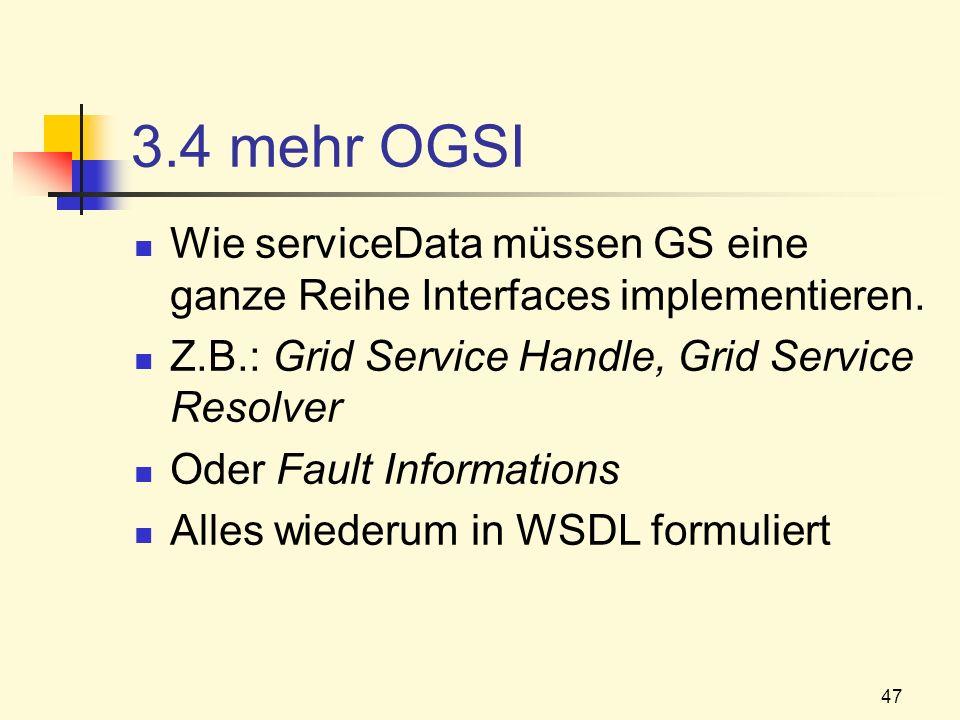 3.4 mehr OGSI Wie serviceData müssen GS eine ganze Reihe Interfaces implementieren. Z.B.: Grid Service Handle, Grid Service Resolver.