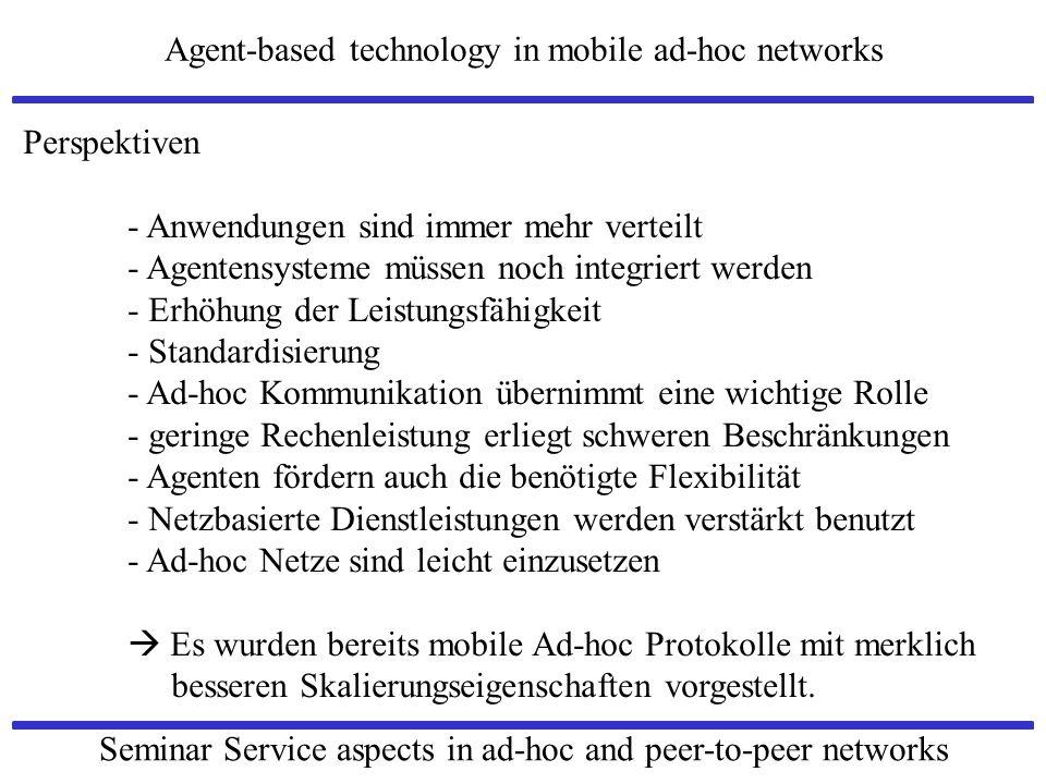 Perspektiven - Anwendungen sind immer mehr verteilt. - Agentensysteme müssen noch integriert werden.