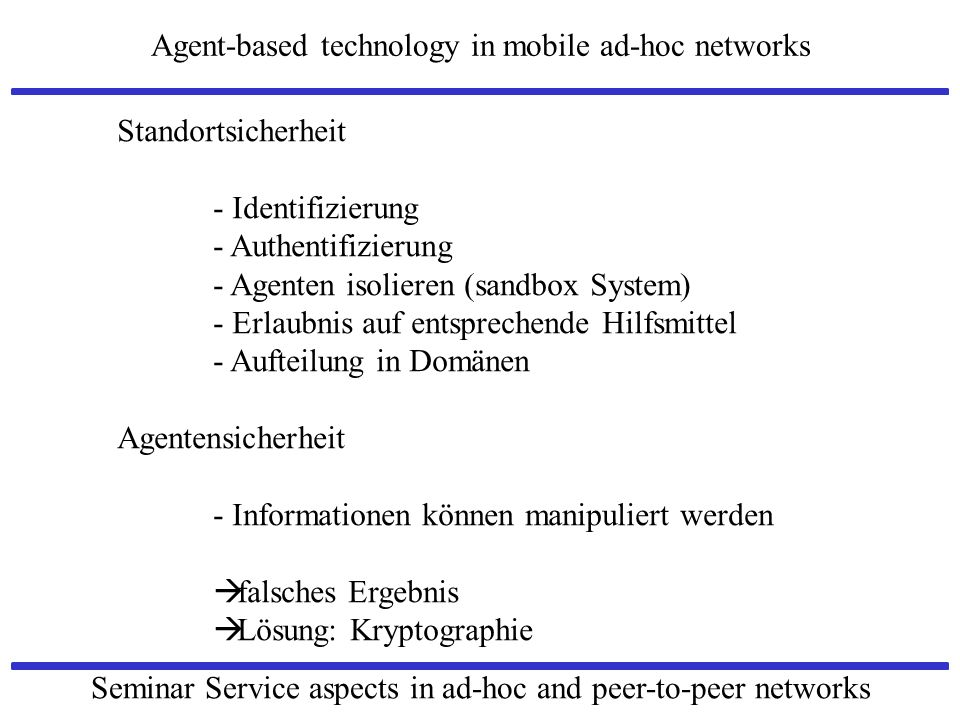 Standortsicherheit - Identifizierung. - Authentifizierung. - Agenten isolieren (sandbox System) - Erlaubnis auf entsprechende Hilfsmittel.