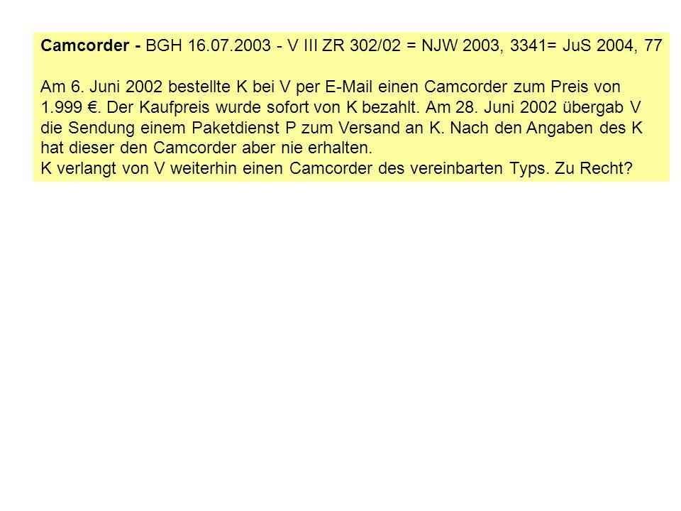 Camcorder - BGH 16.07.2003 - V III ZR 302/02 = NJW 2003, 3341= JuS 2004, 77