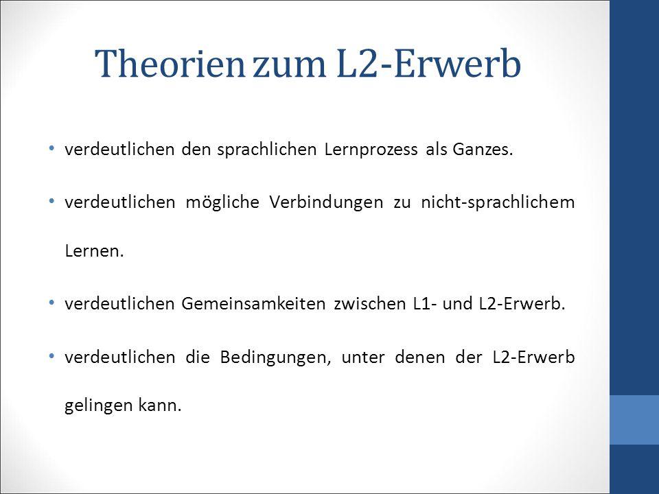 Theorien zum L2-Erwerb verdeutlichen den sprachlichen Lernprozess als Ganzes. verdeutlichen mögliche Verbindungen zu nicht-sprachlichem Lernen.