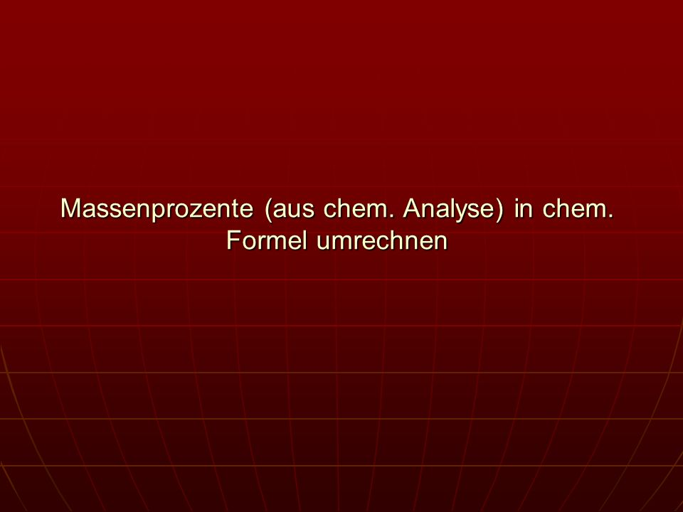 Massenprozente (aus chem. Analyse) in chem. Formel umrechnen