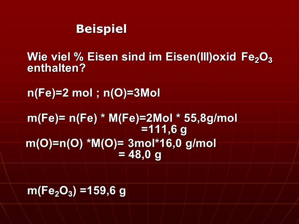 Beispiel Wie viel % Eisen sind im Eisen(III)oxid Fe2O3 enthalten n(Fe)=2 mol ; n(O)=3Mol.