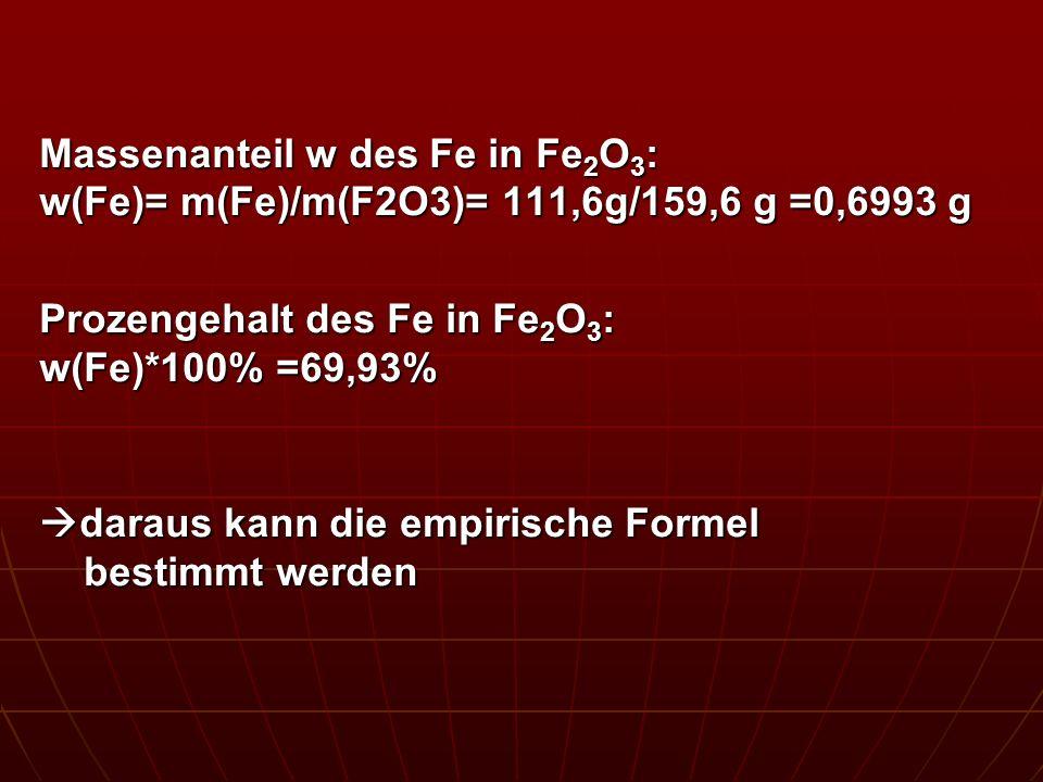 Massenanteil w des Fe in Fe2O3: w(Fe)= m(Fe)/m(F2O3)= 111,6g/159,6 g =0,6993 g
