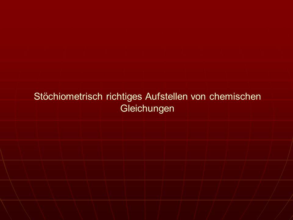 Stöchiometrisch richtiges Aufstellen von chemischen Gleichungen