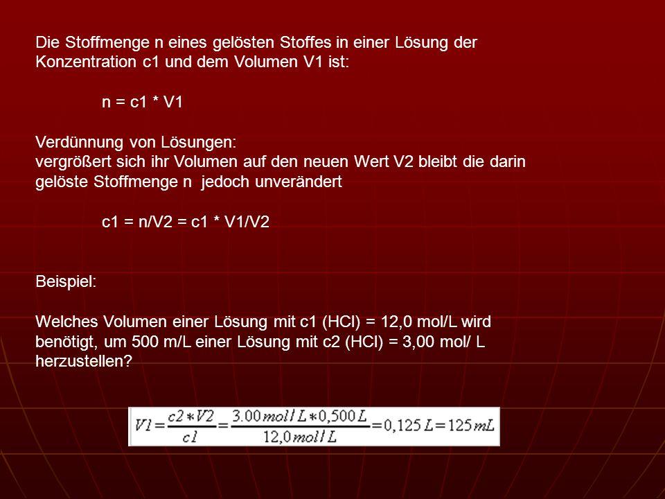 Die Stoffmenge n eines gelösten Stoffes in einer Lösung der Konzentration c1 und dem Volumen V1 ist: