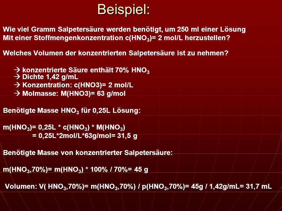 Beispiel: Wie viel Gramm Salpetersäure werden benötigt, um 250 ml einer Lösung. Mit einer Stoffmengenkonzentration c(HNO3)= 2 mol/L herzustellen