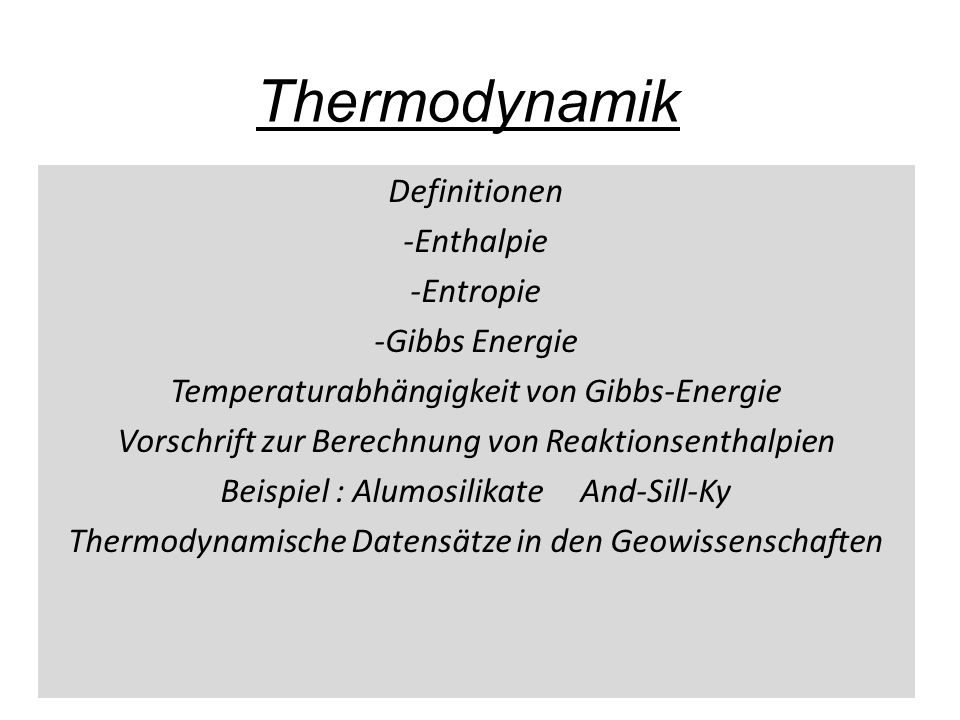 Thermodynamik Definitionen -Enthalpie -Entropie -Gibbs Energie