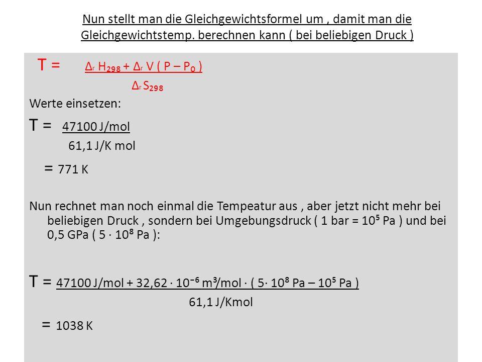 T = 47100 J/mol + 32,62 ∙ 10⁻⁶ m³/mol ∙ ( 5∙ 10⁸ Pa – 10⁵ Pa )