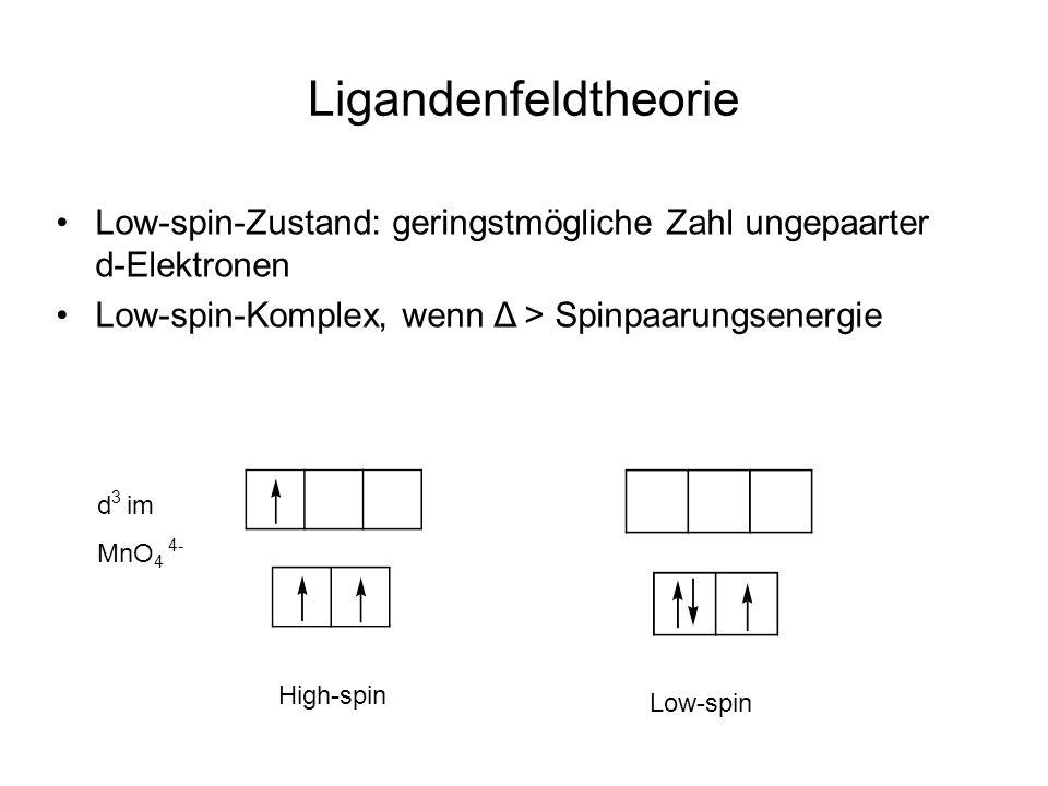Ligandenfeldtheorie Low-spin-Zustand: geringstmögliche Zahl ungepaarter d-Elektronen. Low-spin-Komplex, wenn Δ > Spinpaarungsenergie.