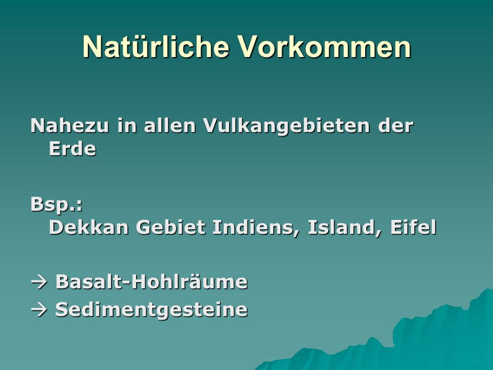 Natürliche Vorkommen Nahezu in allen Vulkangebieten der Erde