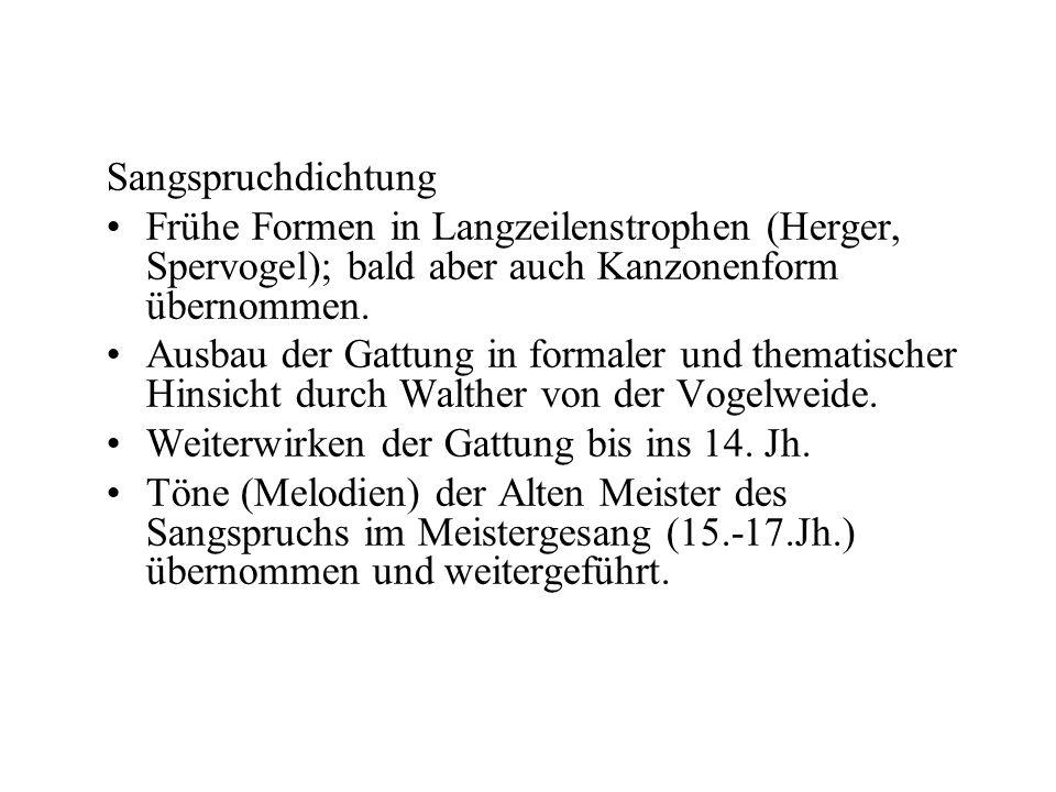 Sangspruchdichtung Frühe Formen in Langzeilenstrophen (Herger, Spervogel); bald aber auch Kanzonenform übernommen.