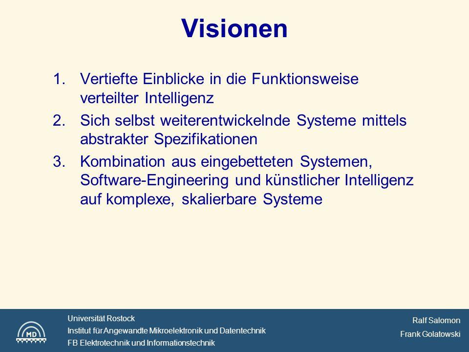 Visionen Vertiefte Einblicke in die Funktionsweise verteilter Intelligenz. Sich selbst weiterentwickelnde Systeme mittels abstrakter Spezifikationen.