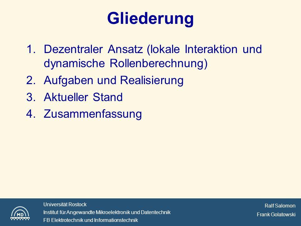 Gliederung Dezentraler Ansatz (lokale Interaktion und dynamische Rollenberechnung) Aufgaben und Realisierung.