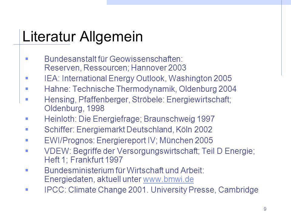 Literatur Allgemein Bundesanstalt für Geowissenschaften: Reserven, Ressourcen; Hannover 2003. IEA: International Energy Outlook, Washington 2005.