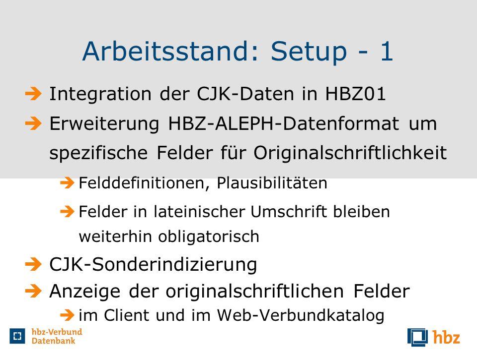 Arbeitsstand: Setup - 1 Integration der CJK-Daten in HBZ01