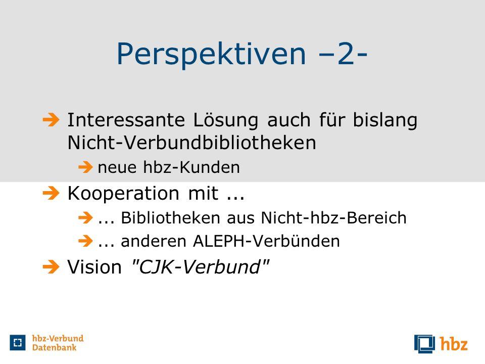 Perspektiven –2- Interessante Lösung auch für bislang Nicht-Verbundbibliotheken. neue hbz-Kunden. Kooperation mit ...