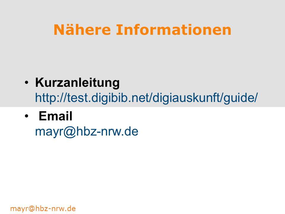 Nähere Informationen Kurzanleitung http://test.digibib.net/digiauskunft/guide/ Email mayr@hbz-nrw.de.